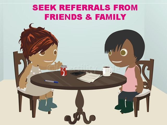 Seek fertility doctor referrals from friends & family